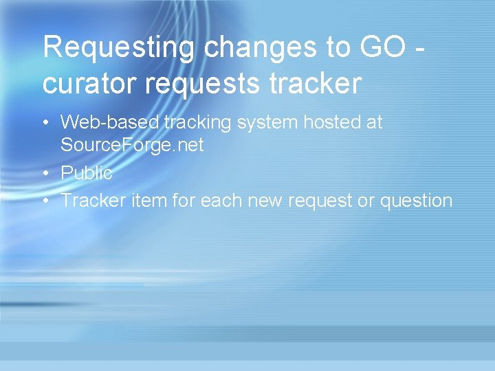 Requesting changes to GO curator requests tracker • Web-based tracking system hosted at Source.