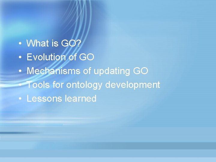 • • • What is GO? Evolution of GO Mechanisms of updating GO