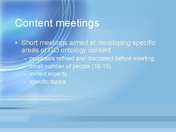 Content meetings • Short meetings aimed at developing specific areas of GO ontology content