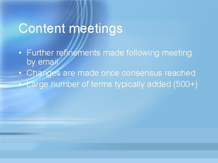 Content meetings • Further refinements made following meeting by email • Changes are made
