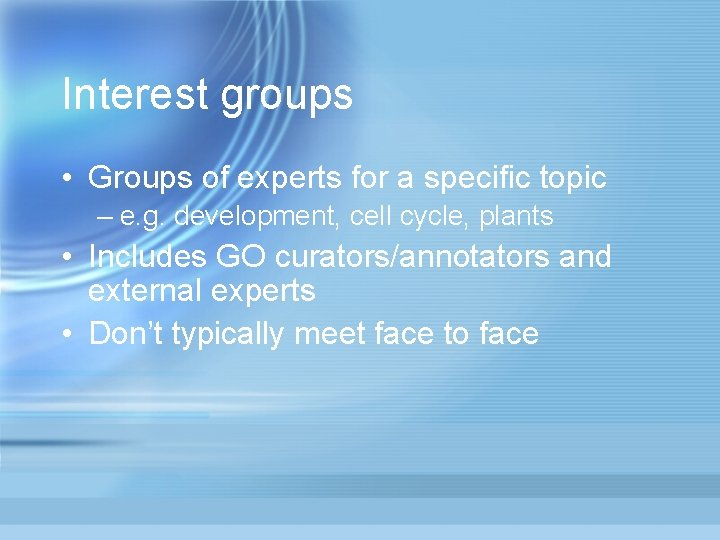 Interest groups • Groups of experts for a specific topic – e. g. development,