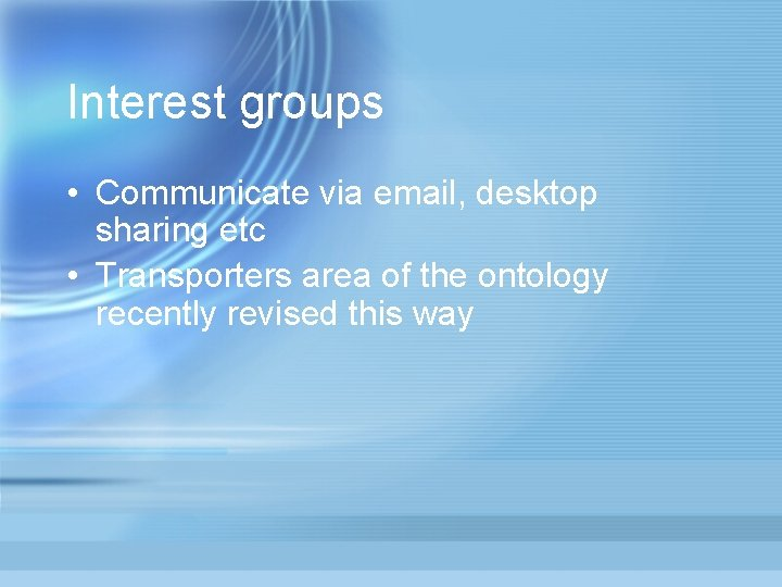 Interest groups • Communicate via email, desktop sharing etc • Transporters area of the