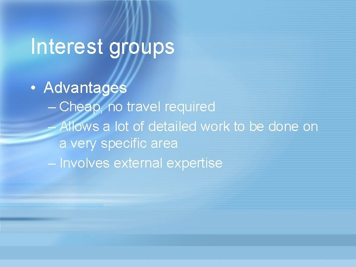 Interest groups • Advantages – Cheap, no travel required – Allows a lot of