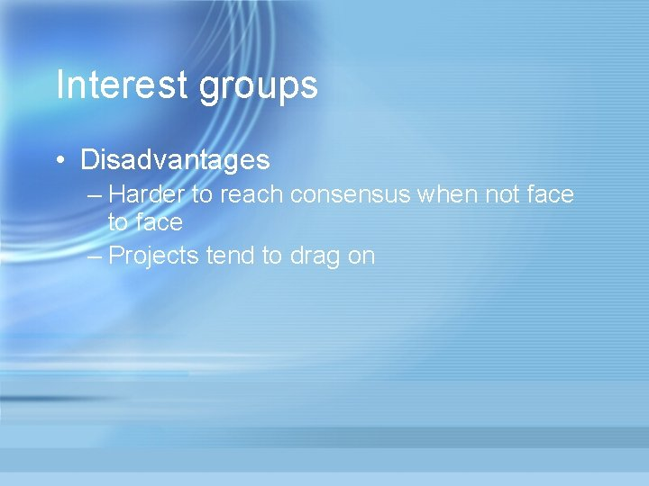 Interest groups • Disadvantages – Harder to reach consensus when not face to face