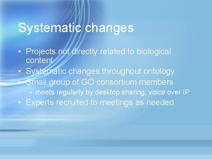 Systematic changes • Projects not directly related to biological content • Systematic changes throughout