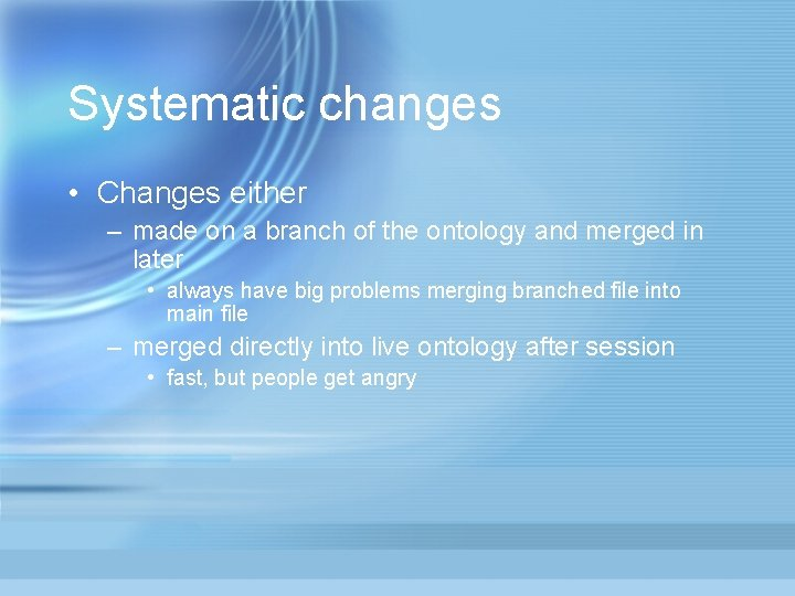 Systematic changes • Changes either – made on a branch of the ontology and