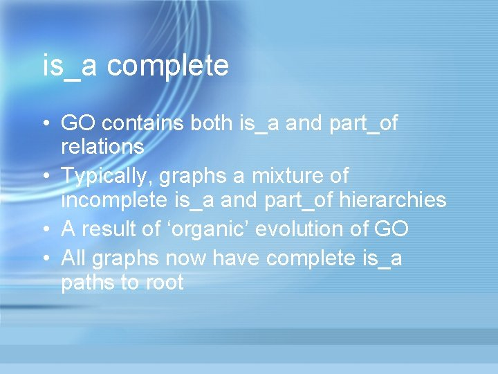 is_a complete • GO contains both is_a and part_of relations • Typically, graphs a