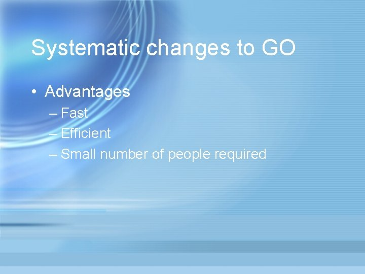 Systematic changes to GO • Advantages – Fast – Efficient – Small number of