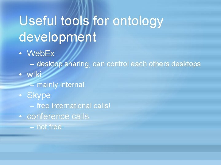 Useful tools for ontology development • Web. Ex – desktop sharing, can control each
