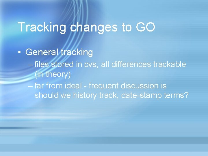 Tracking changes to GO • General tracking – files stored in cvs, all differences