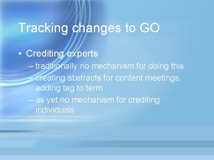 Tracking changes to GO • Crediting experts – traditionally no mechanism for doing this