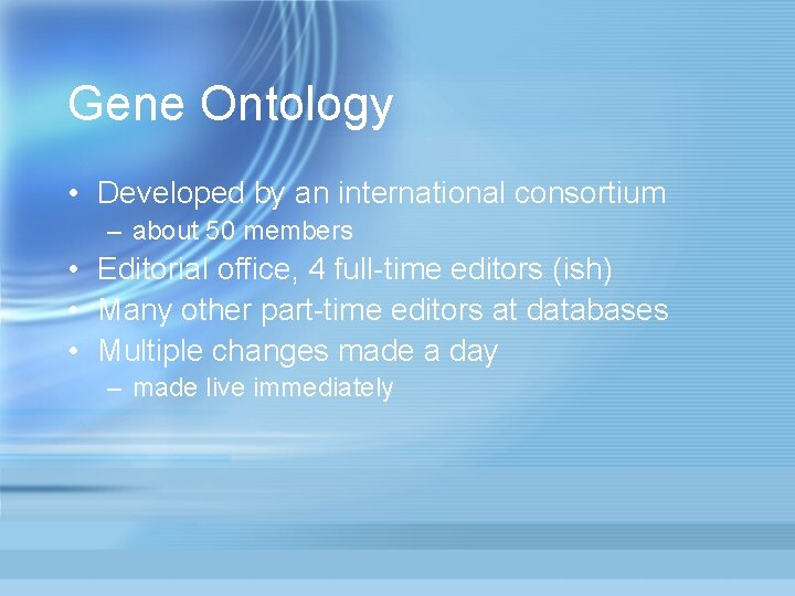 Gene Ontology • Developed by an international consortium – about 50 members • Editorial
