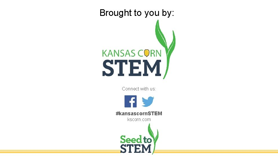 Brought to you by: Connect with us: #kansascorn. STEM kscorn. com