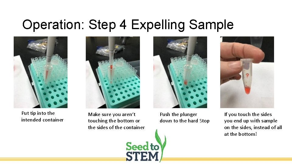 Operation: Step 4 Expelling Sample Put tip into the intended container Make sure you