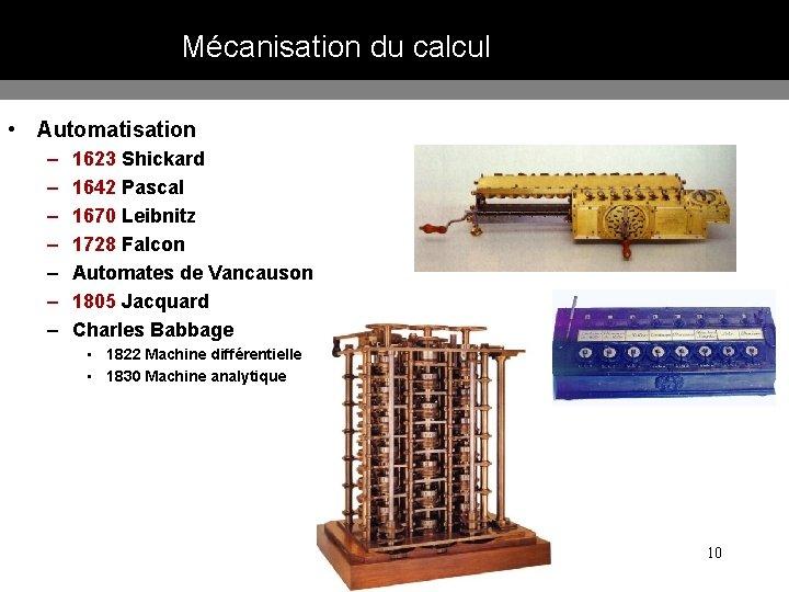 Mécanisation du calcul • Automatisation – – – – 1623 Shickard 1642 Pascal 1670