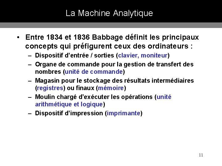 La Machine Analytique • Entre 1834 et 1836 Babbage définit les principaux concepts qui