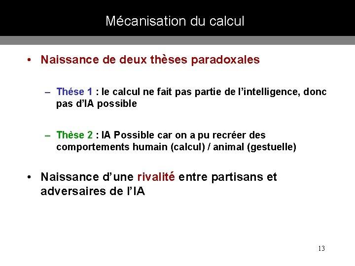 Mécanisation du calcul • Naissance de deux thèses paradoxales – Thése 1 : le