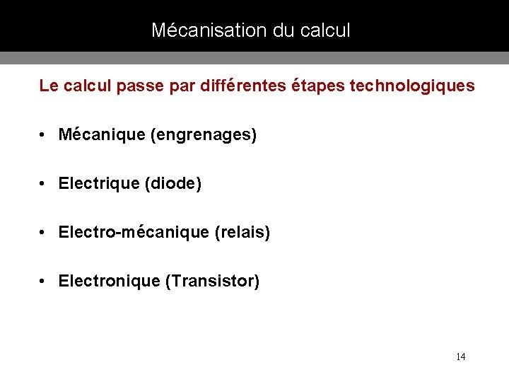 Mécanisation du calcul Le calcul passe par différentes étapes technologiques • Mécanique (engrenages) •
