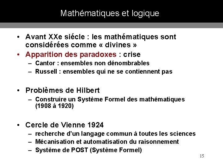 Mathématiques et logique • Avant XXe siécle : les mathématiques sont considérées comme «
