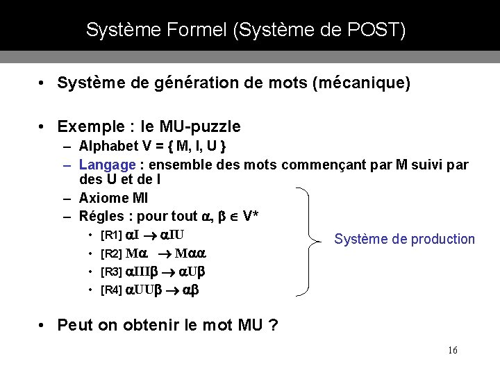 Système Formel (Système de POST) • Système de génération de mots (mécanique) • Exemple