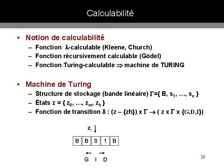 Calculabilité • Notion de calculabilité – Fonction -calculable (Kleene, Church) – Fonction récursivement calculable