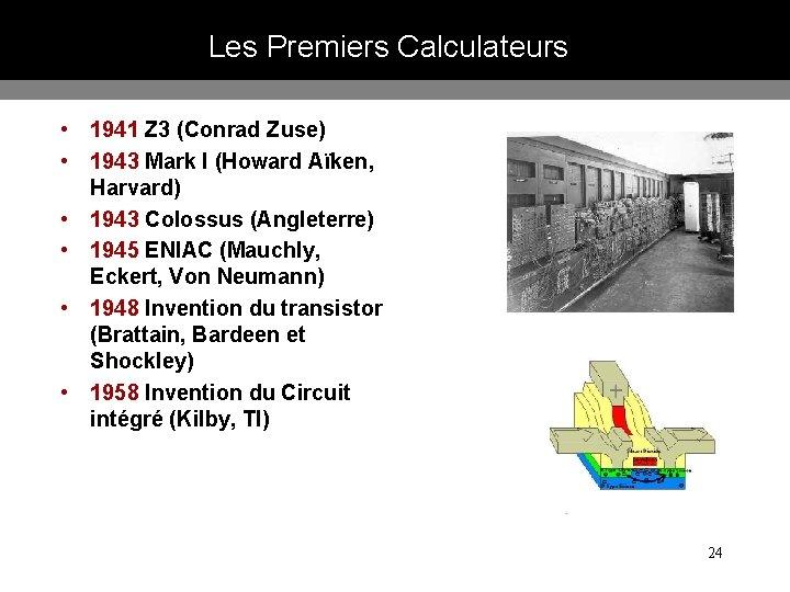 Les Premiers Calculateurs • 1941 Z 3 (Conrad Zuse) • 1943 Mark I (Howard
