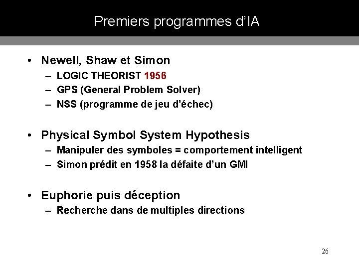 Premiers programmes d'IA • Newell, Shaw et Simon – LOGIC THEORIST 1956 – GPS