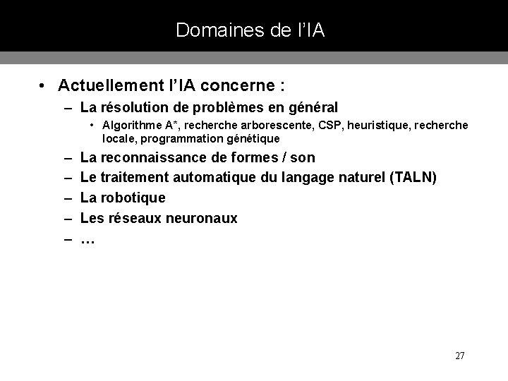 Domaines de l'IA • Actuellement l'IA concerne : – La résolution de problèmes en