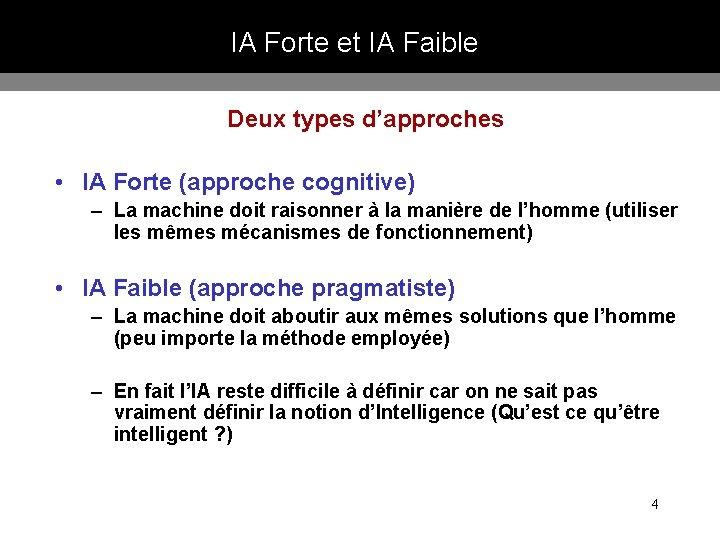 IA Forte et IA Faible Deux types d'approches • IA Forte (approche cognitive) –