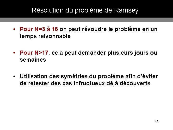 Résolution du problème de Ramsey • Pour N=3 à 16 on peut résoudre le