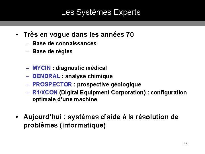 Les Systèmes Experts • Très en vogue dans les années 70 – Base de