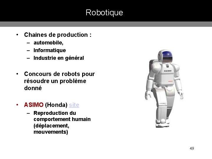 Robotique • Chaînes de production : – automobile, – Informatique – Industrie en général