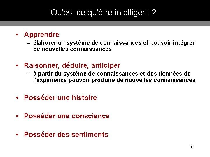 Qu'est ce qu'être intelligent ? • Apprendre – élaborer un système de connaissances et