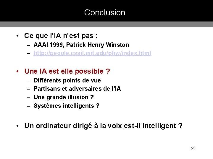 Conclusion • Ce que l'IA n'est pas : – AAAI 1999, Patrick Henry Winston