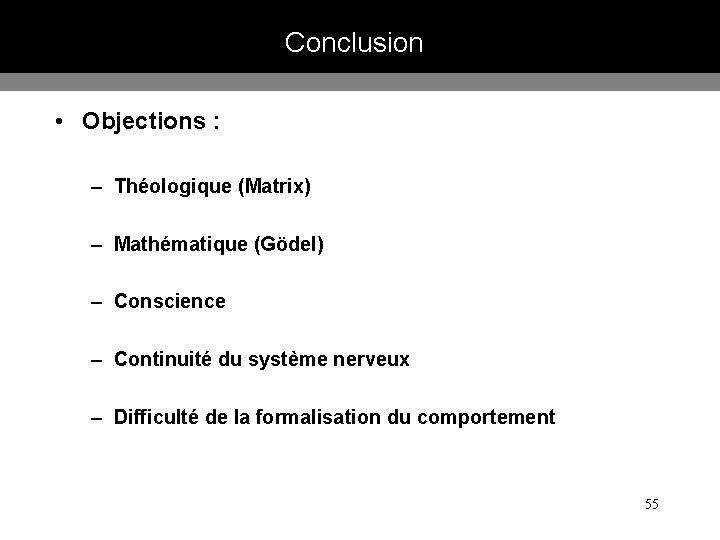 Conclusion • Objections : – Théologique (Matrix) – Mathématique (Gödel) – Conscience – Continuité