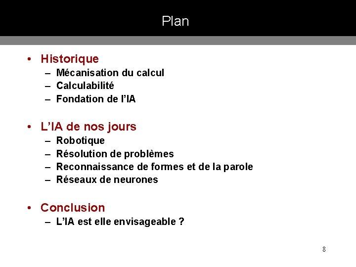 Plan • Historique – Mécanisation du calcul – Calculabilité – Fondation de l'IA •