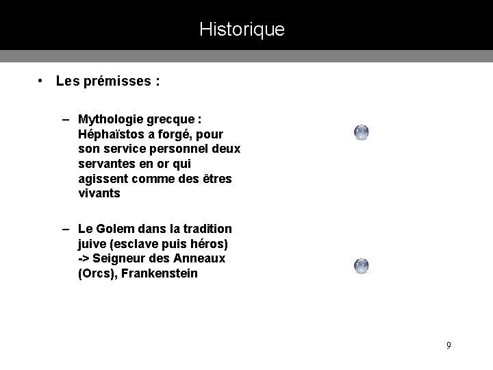 Historique • Les prémisses : – Mythologie grecque : Héphaïstos a forgé, pour son