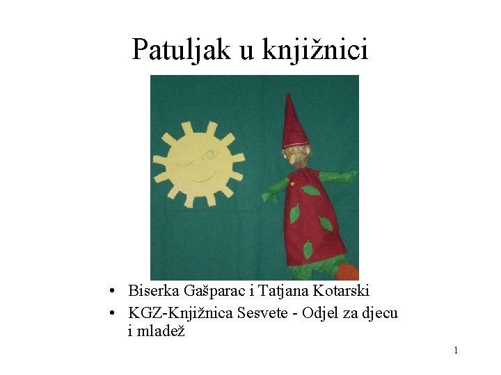 Patuljak u knjižnici • Biserka Gašparac i Tatjana Kotarski • KGZ-Knjižnica Sesvete - Odjel
