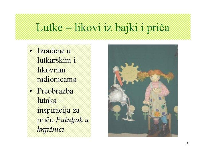 Lutke – likovi iz bajki i priča • Izrađene u lutkarskim i likovnim radionicama