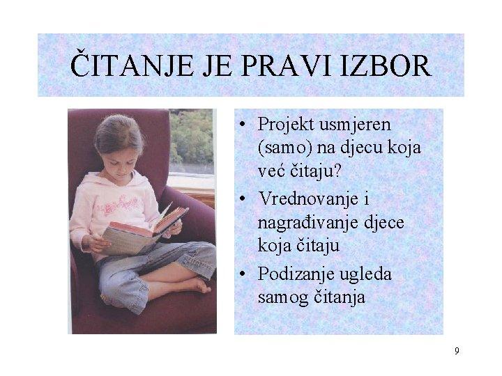 ČITANJE JE PRAVI IZBOR • Projekt usmjeren (samo) na djecu koja već čitaju? •