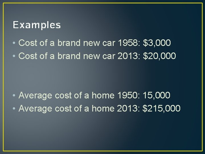 Examples • Cost of a brand new car 1958: $3, 000 • Cost of