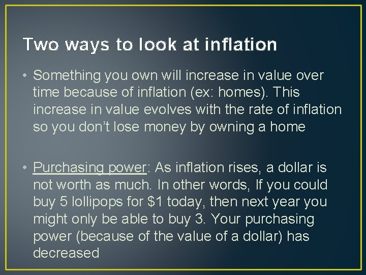 Two ways to look at inflation • Something you own will increase in value
