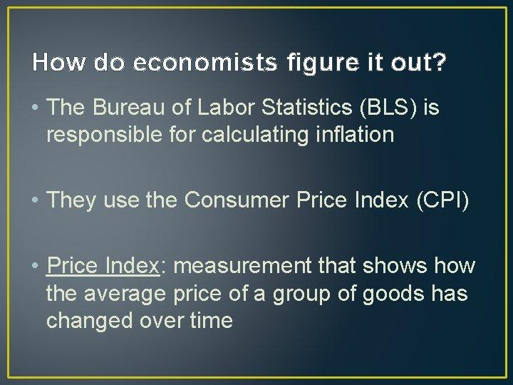 How do economists figure it out? • The Bureau of Labor Statistics (BLS) is