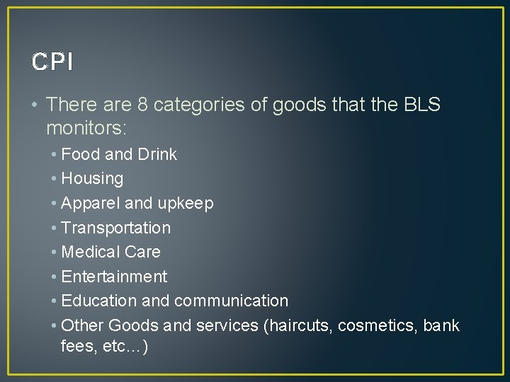 CPI • There are 8 categories of goods that the BLS monitors: • Food