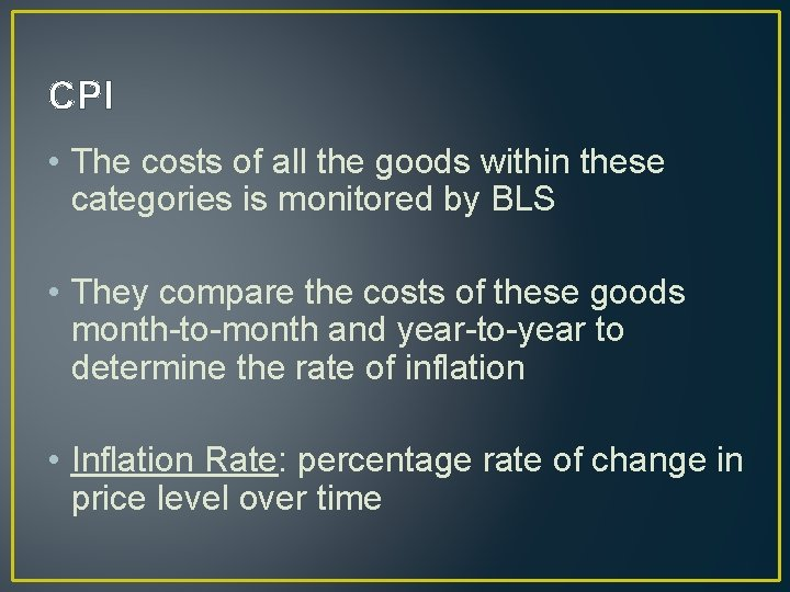 CPI • The costs of all the goods within these categories is monitored by