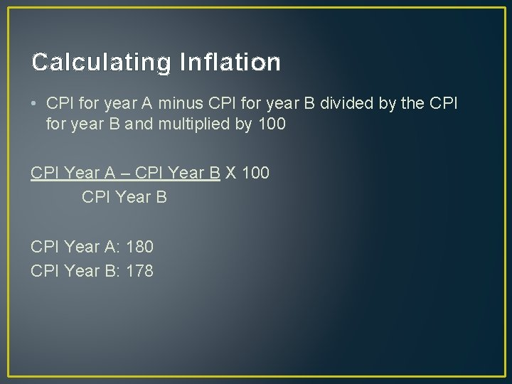 Calculating Inflation • CPI for year A minus CPI for year B divided by