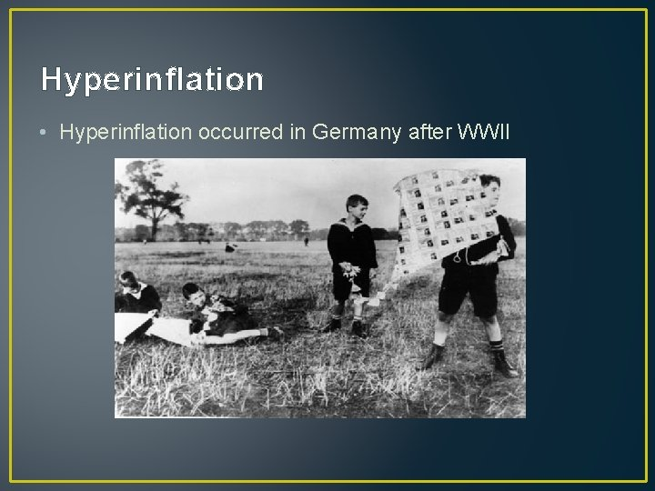 Hyperinflation • Hyperinflation occurred in Germany after WWII