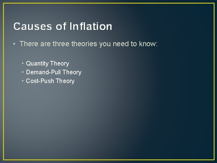Causes of Inflation • There are three theories you need to know: • Quantity