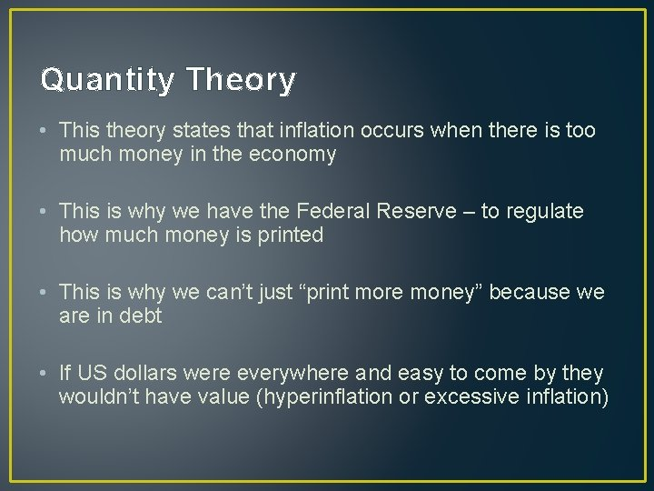 Quantity Theory • This theory states that inflation occurs when there is too much