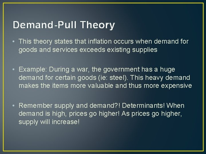 Demand-Pull Theory • This theory states that inflation occurs when demand for goods and
